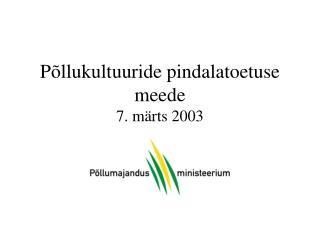 Põllukultuuride pindalatoetuse meede 7. märts 2003