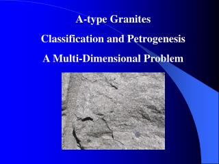 A-type Granites Classification and Petrogenesis A Multi-Dimensional Problem