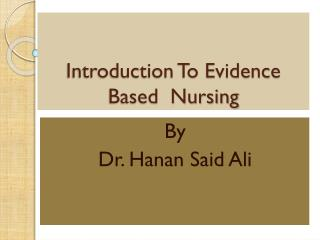 Introduction To Evidence Based  Nursing