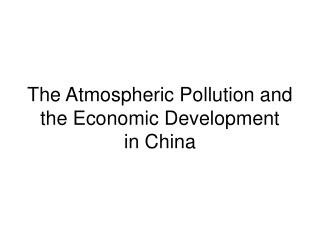 The Atmospheric Pollution and  the Economic Development  in China