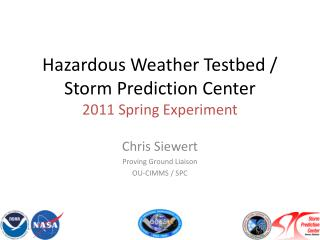 Hazardous Weather Testbed / Storm Prediction Center 2011 Spring Experiment