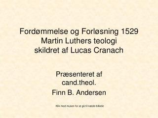 Fordømmelse og Forløsning 1529 Martin Luthers teologi skildret af Lucas Cranach