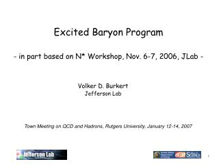 Excited Baryon Program  - in part based on N* Workshop, Nov. 6-7, 2006, JLab -