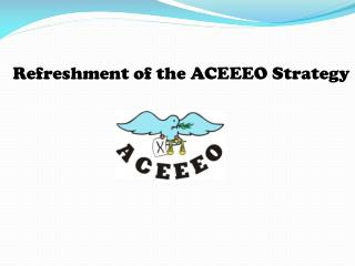 Refreshment of the ACEEEO Strategy