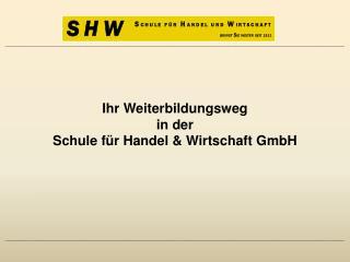 Ihr Weiterbildungsweg  in der  Schule für Handel & Wirtschaft GmbH