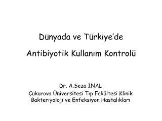 Dünyada ve Türkiye'de  Antibiyotik Kullanım Kontrolü