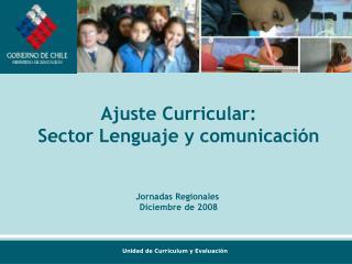 Ajuste Curricular: Sector Lenguaje y comunicación Jornadas Regionales  Diciembre de 2008