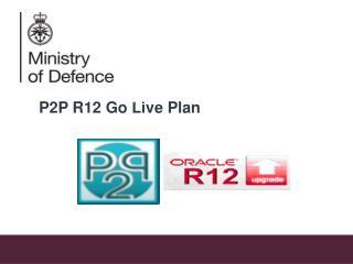 P2P R12 Upgrade – Go Live Plan