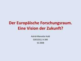 Der Europäische Forschungsraum.  Eine Vision der Zukunft?