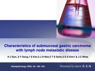 Characteristics of submucosal gastric carcinoma with lymph node metastatic disease
