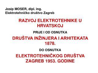 Josip MOSER, dipl. ing. Elektrotehničko društvo Zagreb