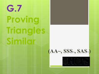 G.7 Proving Triangles Similar