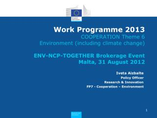 Iveta Aizbalte Policy Officer Research & Innovation FP7 - Cooperation – Environment