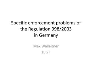 Specific enforcement problems  of the  Regulation  998/2003  in Germany