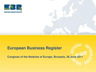European Business Register Congress of the Notaries of Europe, Brussels, 28 June 2011
