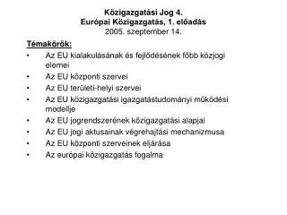 Közigazgatási Jog 4. Európai Közigazgatás, 1. előadás 2005. szeptember 14.