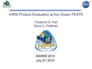 VIIRS Product Evaluation at the Ocean PEATE Frederick S. Patt Gene C. Feldman
