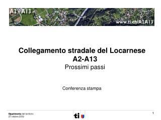 Collegamento stradale del Locarnese  A2-A13 Prossimi passi Conferenza stampa