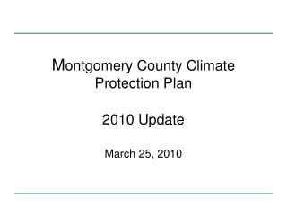 M ontgomery County Climate Protection Plan 2010 Update March 25, 2010