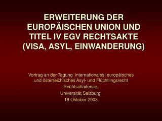 ERWEITERUNG DER EUROP Ä ISCHEN UNION UND TITEL IV EGV RECHTSAKTE (VISA, ASYL, EINWANDERUNG)
