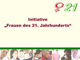 """Initiative  """"Frauen des 21. Jahrhunderts"""""""