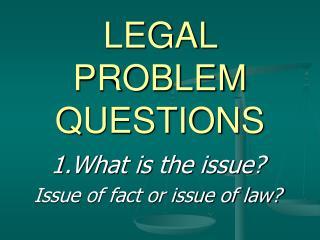 LEGAL PROBLEM QUESTIONS