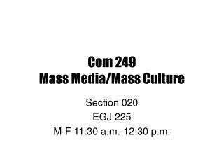 Com 249 Mass Media/Mass Culture