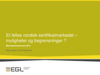 Et felles nordisk sertifikatmarkedet – muligheter og begrensninger ?