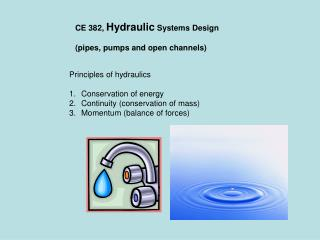 CE 382,  Hydraulic  Systems Design (pipes, pumps and open channels)