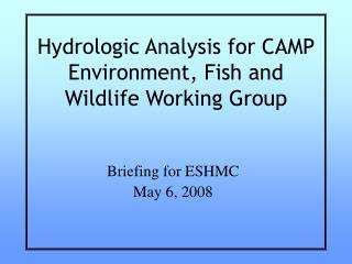 Hydrologic Analysis for CAMP Environment, Fish and Wildlife Working Group