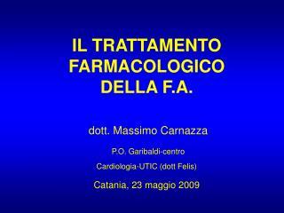 IL TRATTAMENTO FARMACOLOGICO DELLA F.A.  dott. Massimo Carnazza P.O. Garibaldi-centro