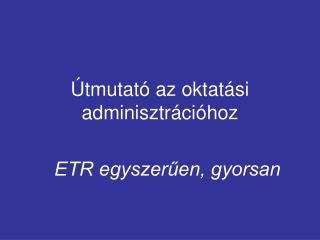 Útmutató az oktatási adminisztrációhoz