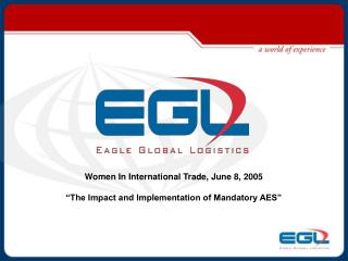 "Women In International Trade, June 8, 2005 ""The Impact and Implementation of Mandatory AES"""