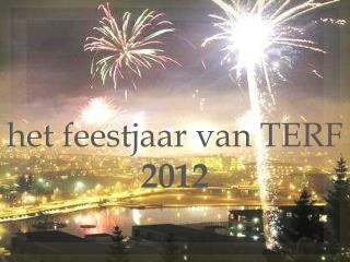 h et feestjaar van TERF 2012