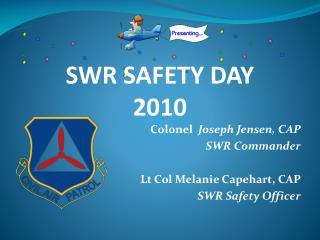 Colonel  Joseph Jensen, CAP SWR Commander  Lt Col Melanie Capehart, CAP       SWR Safety Officer