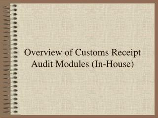 Overview of Customs Receipt Audit Modules (In-House)