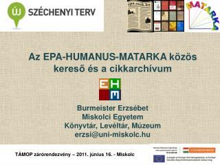 Az EPA-HUMANUS-MATARKA közös kereső és a cikkarchívum Burmeister Erzsébet Miskolci Egyetem