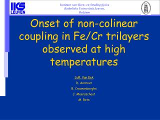 Onset of non-colinear coupling in Fe/Cr trilayers observed at high temperatures S.M. Van Eek