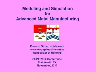 Modeling and Simulation  for  Advanced Metal Manufacturing