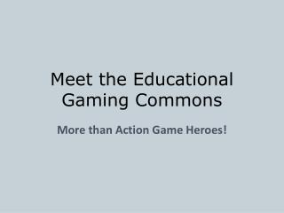 Meet the Educational Gaming Commons