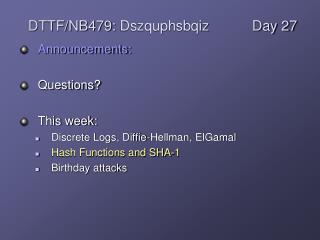 Announcements: Questions?  This week: Discrete Logs,  Diffie -Hellman,  ElGamal
