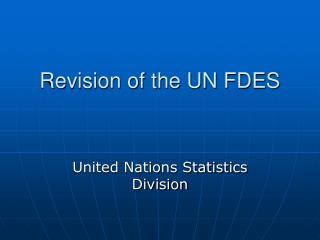 Revision of the UN FDES