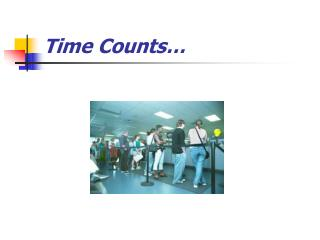 Time Counts…