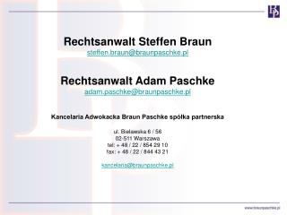 Rechtsanwalt Steffen Braun s teffen.braun@braunpaschke.pl Rechtsanwalt Adam Paschke