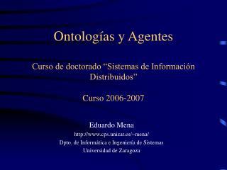 """Ontologías y Agentes Curso de doctorado """"Sistemas de Información Distribuidos"""" Curso 2006-2007"""