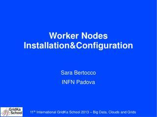 Worker Nodes Installation&Configuration Sara Bertocco INFN Padova