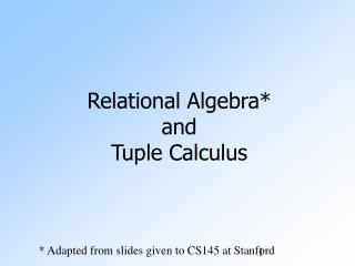 Relational Algebra* and Tuple Calculus