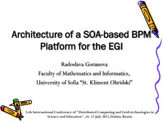 Architecture of a SOA-based BPM Platform for  the EGI