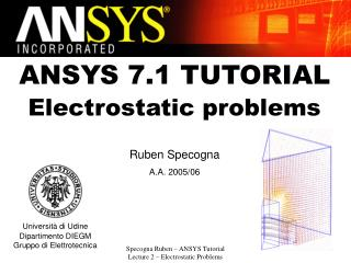 ANSYS 7.1 TUTORIAL Electrostatic problems Ruben Specogna A.A. 2005/06