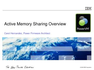 Active Memory Sharing Overview Carol Hernandez, Power Firmware Architect